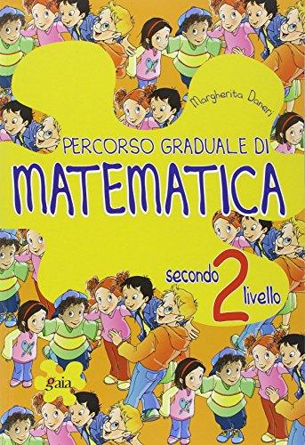Percorso graduale di matematica. 2 livello. Per la 3 e 4 classe elementare