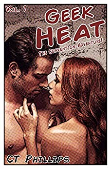Geek Heat: The Convention Adventure by [Phillips, C.T.]