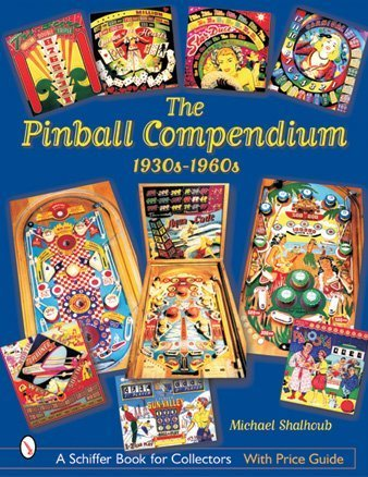 The Pinball Compendium: 1930s-1960s (Schiffer Book for Collectors) por Michael Shalhoub