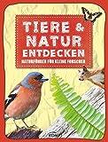 Tiere & Natur entdecken: Naturführer für kleine Forscher (Erleben, entdecken, spielen)