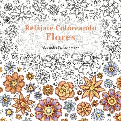 Relájate Coloreando Flores: Pintar y relajarse. Un libro para colorear para adultos. por Alexandra Dannenmann