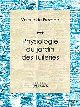 Physiologie du jardin des Tuileries par [de Frezade, Valérie, Ligaran,]