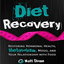 Diet Recovery: Restoring Hormonal Health, Metabolism, Mood, and Your Relationship with Food