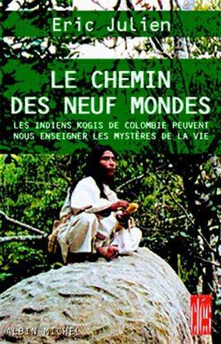 Le Chemin des neuf mondes : Les Indiens Kogis de Colombie peuvent nous enseigner les mystères de la vie (Essais/clés) par [Julien, Eric]