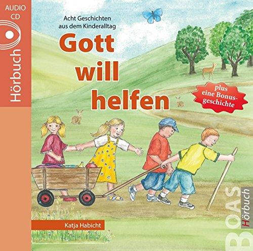 Gott will helfen: Geschichten aus dem Kinderalltag (Gott kann alles-Reihe)