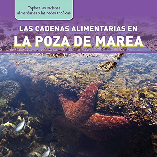 Las cadenas alimentarias en la poza de marea / Tide Pool Food Chains (Explora las cadenas alimentarias y las redes tróficas / Exploring Food Chains and Food Webs)