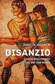 Bisanzio: Storia dell'impero che unì due m