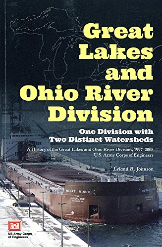 Great Lakes and Ohio River Division: One Division with Two Distinct Watersheds: A History of the Great Lakes and Ohio River Division, 1997-2008, U.S. Army Corps of Engineers