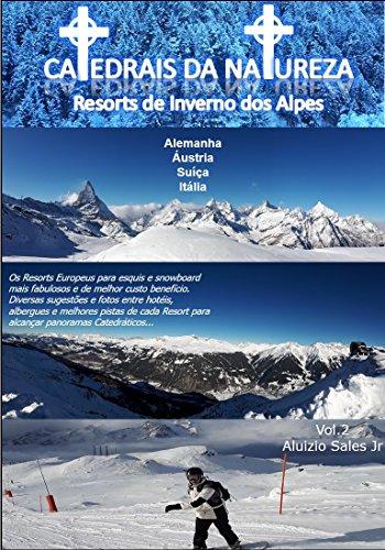 Resorts de Inverno dos Alpes: Austria, Alemanha, Suiça e Itália (Catedrais da Natureza Livro 2) (Portuguese Edition) por Aluizio Sales Junior