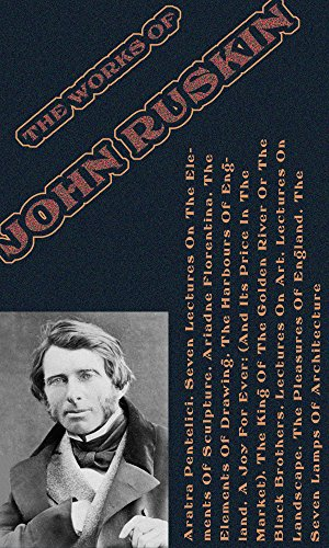 The Works Of John Ruskin (illustrated): (10 works with 150 illustrations) (English Edition)