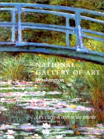 NATIONAL GALLERY OF ART. Washington, Les chefs-d'oeuvre du musée par Martha Richler