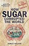 How Sugar Corrupted the World: From Slavery to Obesity