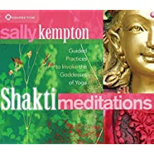 Shakti Meditations: Guided Practices to Invoke the Goddesses of Yoga by Kempton, Sally (2013) Audio CD