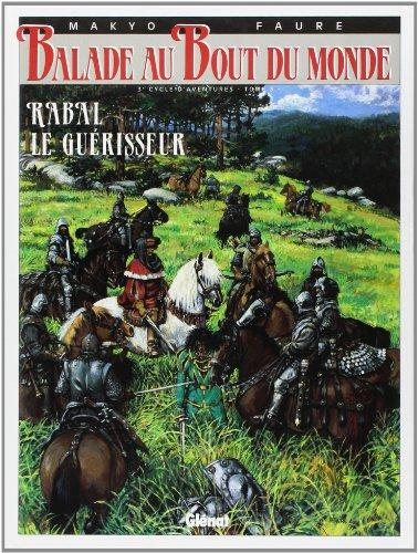 Balade Au Bout Du Monde: Rabal Le Guerisseur par Pierre Makyo, Faure