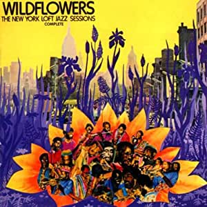 Wildflowers, The New York Loft Jazz Sessions Complete [Import USA]