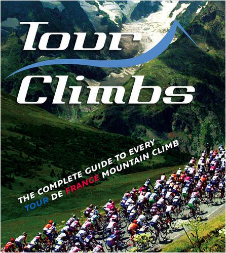 Tour Climbs: The complete guide to every mountain stage on the Tour de France