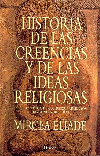 Historia de las creencias y de las ideas religiosas. Desde la época de los descu por Mircea Eliade