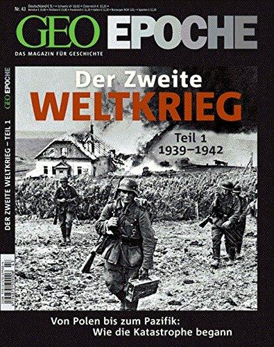 GEO Epoche 43/10: Der Zweite Weltkrieg, Teil 1: Von Polen bis zum Pazifik. Wie die Katastrophe begann