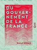 Du gouvernement de la France - Précédé d'une lettre à M. Guizot sur la démocratie