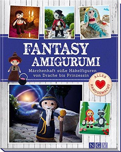 Fantasy-Amigurumi: Märchenhaft süße Häkelfiguren von Drache bis Prinzessin (Alles handgemacht)
