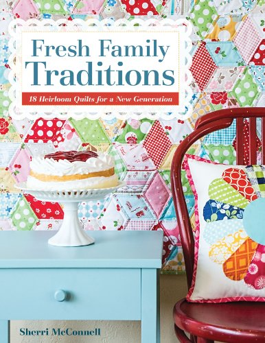Fresh Family Traditions: 18 Heirloom Quilts for a New Generation (English Edition)