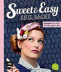 Sweet and Easy - Enie backt: Rezepte zum Fest fürs ganze Jahr