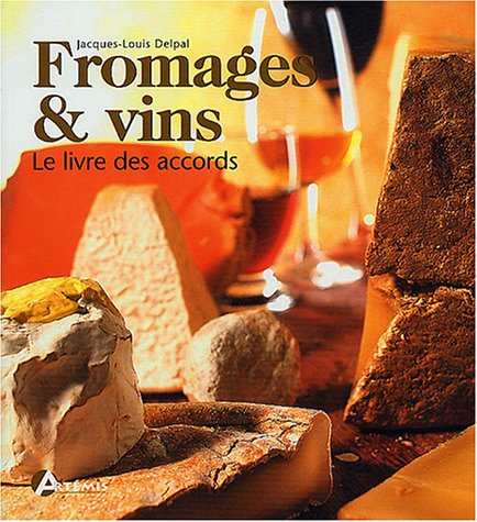Fromages et vins 300 accords par Jacques-Louis Delpal