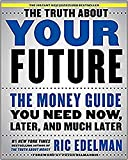 The Truth About Your Future: The Money Guide You Need Now, Later, and Much Later
