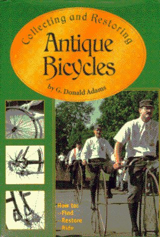 Collecting and Restoring Antique Bicycles por G. Donald Adams