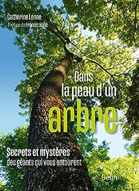 Dans la peau d'un arbre. Secrets et mystères des géants qui vous entourent