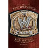 WWE Championships: A Look Back at the Rich History of the WWE Championship