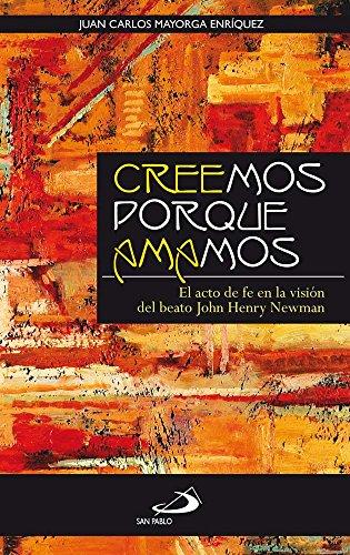 CREEMOS PORQUE AMAMOS: El acto de fe en la visión del beato John Henry Newman por JUAN CARLOS MAYORGA ENRÍQUEZ