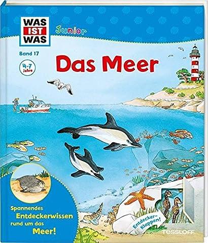 WAS IST WAS Junior Band 17. Das Meer: Welche Meere gibt es? Wo ist das Wasser bei Ebbe? Wie tief ist die Tiefsee? (WAS IST WAS Junior Sachbuch, Band 17)