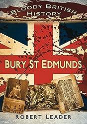 Bloody British History: Bury St Edmunds