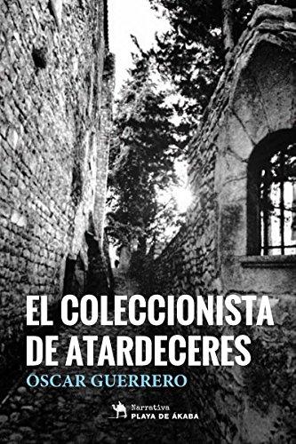 El coleccionista de atardeceres por Oscar Guerrero Marin