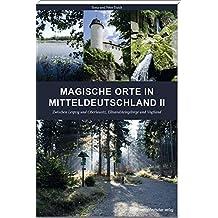 Magische Orte in Mitteldeutschland II: Zwischen Leipzig und Oberlausitz, Elbsandsteingebirge und Vogtland