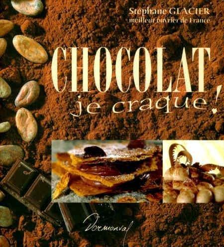 Chocolat, je craque! par Stéphane Glacier