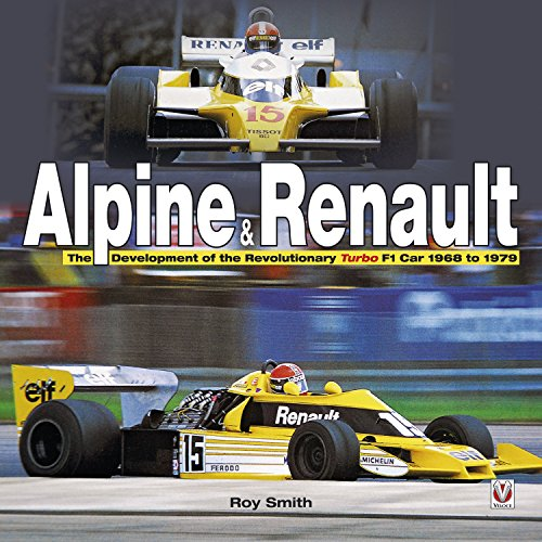Alpine & Renault:  The Development of the Revolutionary Turbo F1 Car: 1968 to 1979 (English Edition) por Roy Smith