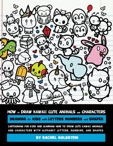 How to Draw Kawaii Cute Animals and Characters : Drawing for Kids with Letters Numbers and Shapes: Cartooning for Kids and Learning How to Draw Cute ... with Alphabet Letters, Numbers, and Shapes - To Draw How Alphabete