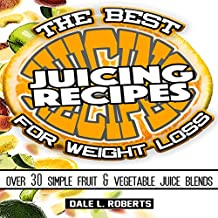 The Best Juicing Recipes for Weight Loss: Over 30 Healthy Fruit & Vegetable Blends