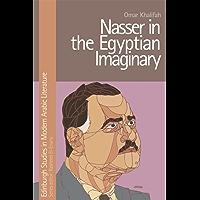 Nasser in the Egyptian Imaginary (Edinburgh Studies in Modern Arabic Literature) (English Edition)