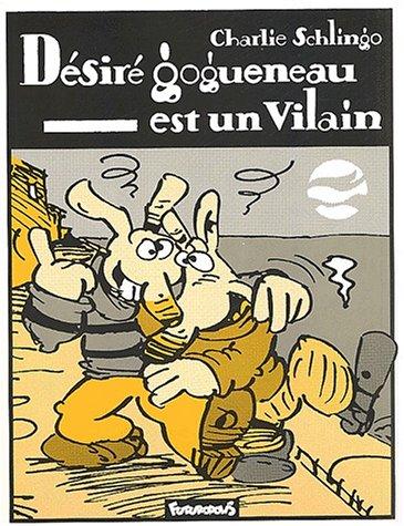 Désiré Gogueneau est un vilain par C. Schlingo