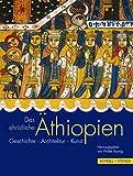 Das christliche Äthiopien: Geschichte, Architektur, Kunst -