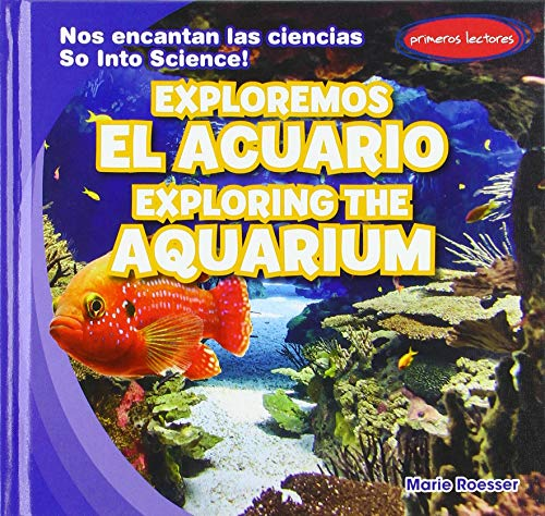 Exploremos El Acuario / Exploring the Aquarium (Nos Encantan Las Ciencias / So into Science!) por Marie Roesser