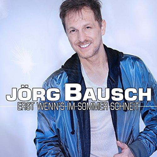 Jörg Bausch - Erst wenn's im Sommer schneit