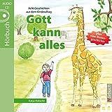 Gott kann alles: Geschichten aus dem Kinderalltag (Gott kann alles-Reihe)