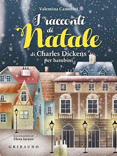 I racconti di Natale di Charles Dickens per bambini. Ediz. a colori