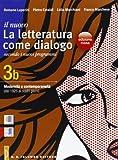 Il nuovo. Letteratura come dialogo. Vol. 3B: Modernità e contemporaneità (dal 1925 ai nostri giorni). Per le Scuole superiori