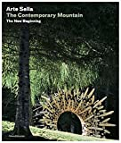 Arte Sella. The contemporary mountain. The new beginning. Ediz. italiana e inglese