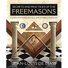 Secrets & Practices of the Freemasons: Sacred Mysteries, Rituals & Symbols Revealed